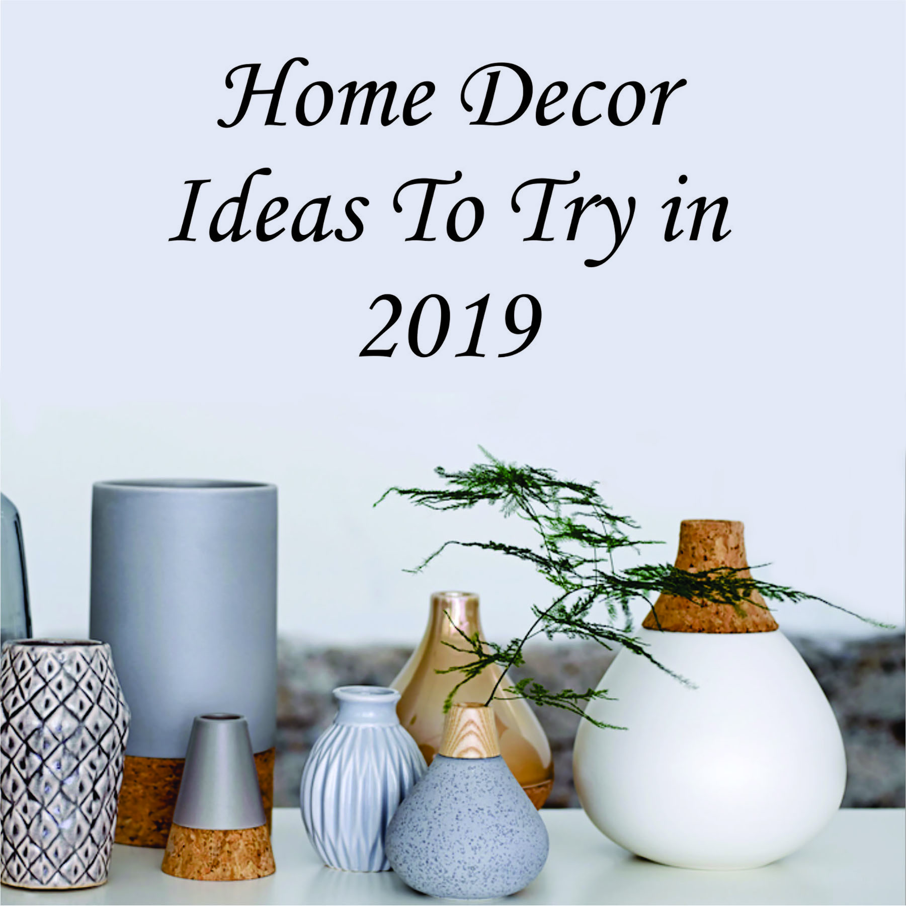 Home Decor Ideas To Try in 2019