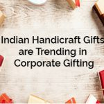 Indian Gifts are Trending as Corporate Gifts