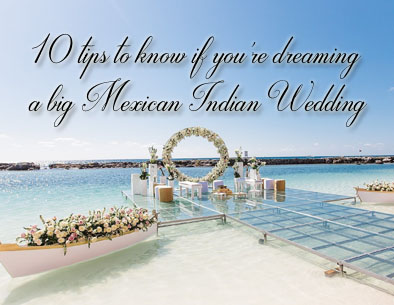 10 Tips to Know If You're Dreaming a Big Mexican Indian Wedding
